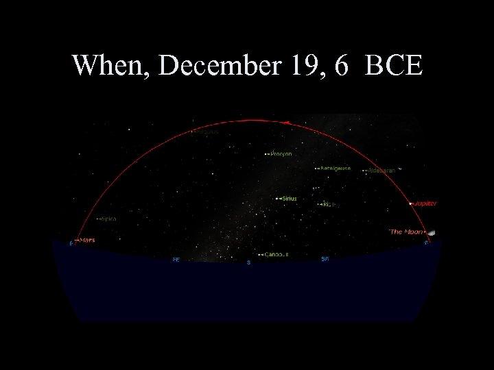 When, December 19, 6 BCE