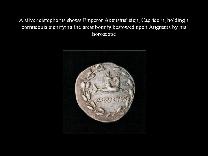 A silver cistophorus shows Emperor Augustus' sign, Capricorn, holding a cornucopia signifying the great