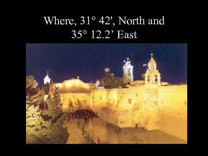 Where, 31° 42', North and 35° 12. 2' East