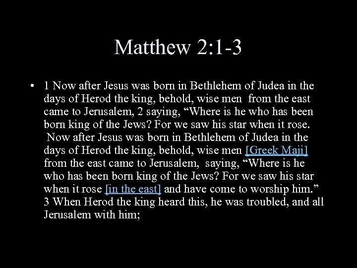 Matthew 2: 1 -3 • 1 Now after Jesus was born in Bethlehem of