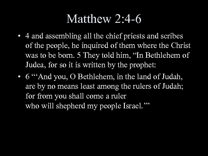 Matthew 2: 4 -6 • 4 and assembling all the chief priests and scribes