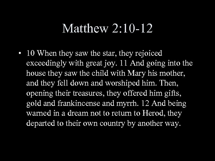 Matthew 2: 10 -12 • 10 When they saw the star, they rejoiced exceedingly