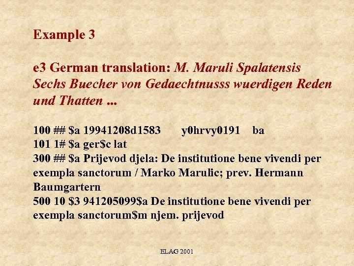 Example 3 German translation: M. Maruli Spalatensis Sechs Buecher von Gedaechtnusss wuerdigen Reden und
