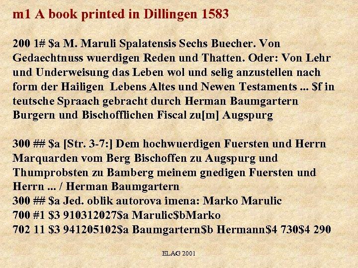 m 1 A book printed in Dillingen 1583 200 1# $a M. Maruli Spalatensis