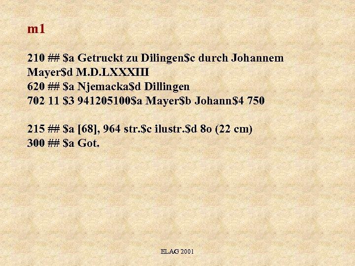 m 1 210 ## $a Getruckt zu Dilingen$c durch Johannem Mayer$d M. D. LXXXIII