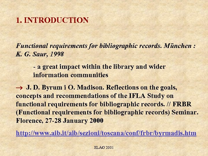 1. INTRODUCTION Functional requirements for bibliographic records. München : K. G. Saur, 1998 -