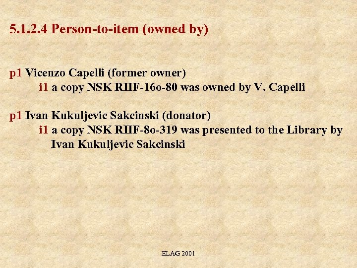 5. 1. 2. 4 Person-to-item (owned by) p 1 Vicenzo Capelli (former owner) i