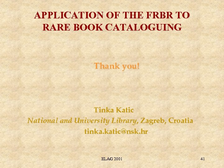 APPLICATION OF THE FRBR TO RARE BOOK CATALOGUING Thank you! Tinka Katic National and