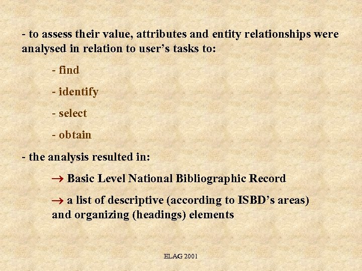 - to assess their value, attributes and entity relationships were analysed in relation to