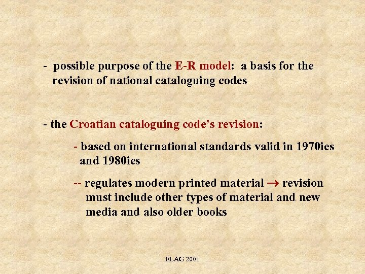 - possible purpose of the E-R model: a basis for the revision of national