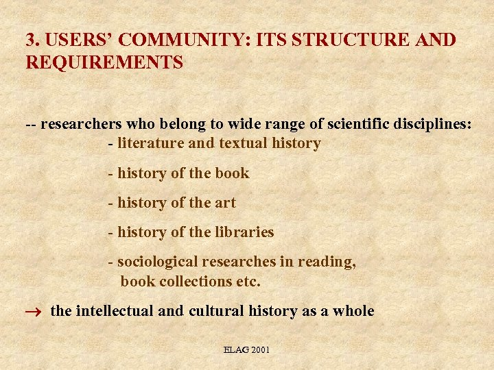 3. USERS' COMMUNITY: ITS STRUCTURE AND REQUIREMENTS -- researchers who belong to wide range