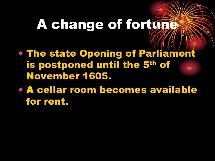 A change of fortune • The state Opening of Parliament is postponed until the