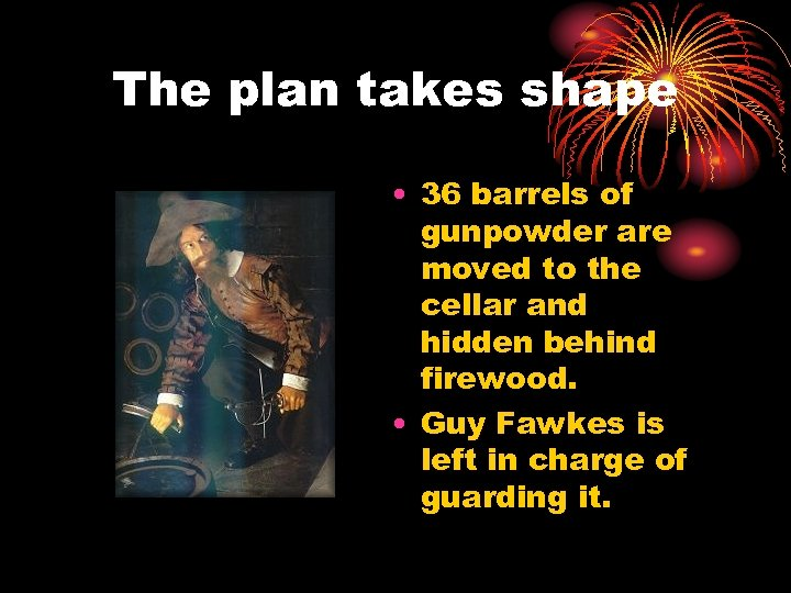 The plan takes shape • 36 barrels of gunpowder are moved to the cellar