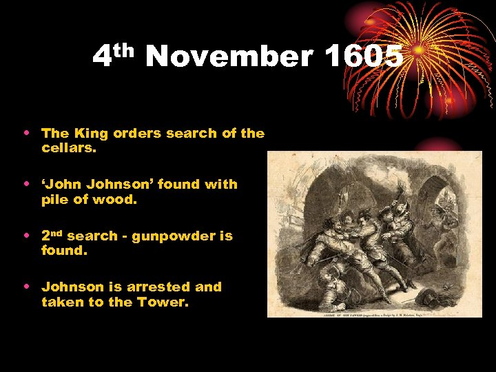 th 4 November 1605 • The King orders search of the cellars. • 'Johnson'