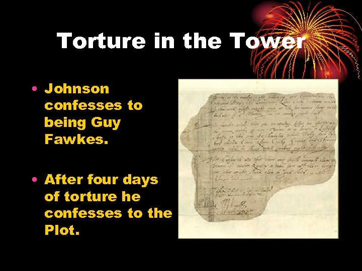 Torture in the Tower • Johnson confesses to being Guy Fawkes. • After four