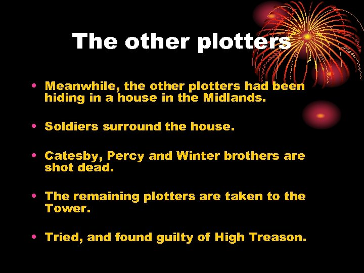 The other plotters • Meanwhile, the other plotters had been hiding in a house
