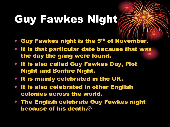 Guy Fawkes Night • Guy Fawkes night is the 5 th of November. •