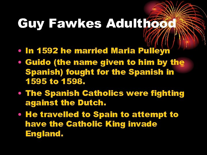 Guy Fawkes Adulthood • In 1592 he married Maria Pulleyn • Guido (the name