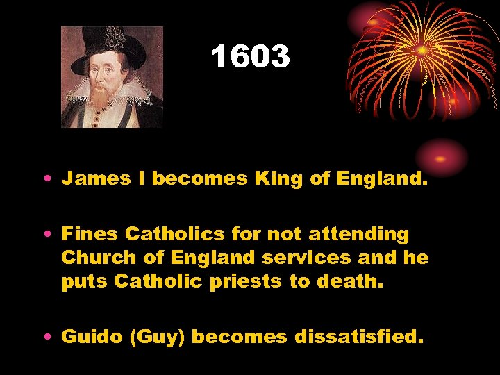1603 • James I becomes King of England. • Fines Catholics for not attending