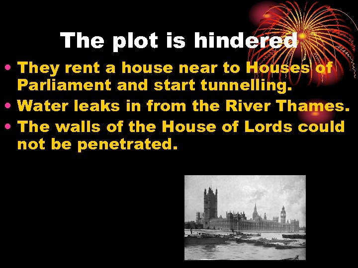 The plot is hindered • They rent a house near to Houses of Parliament