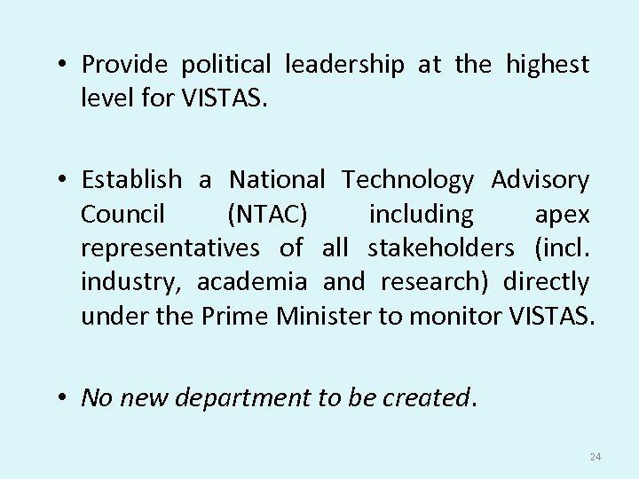 • Provide political leadership at the highest level for VISTAS. • Establish a
