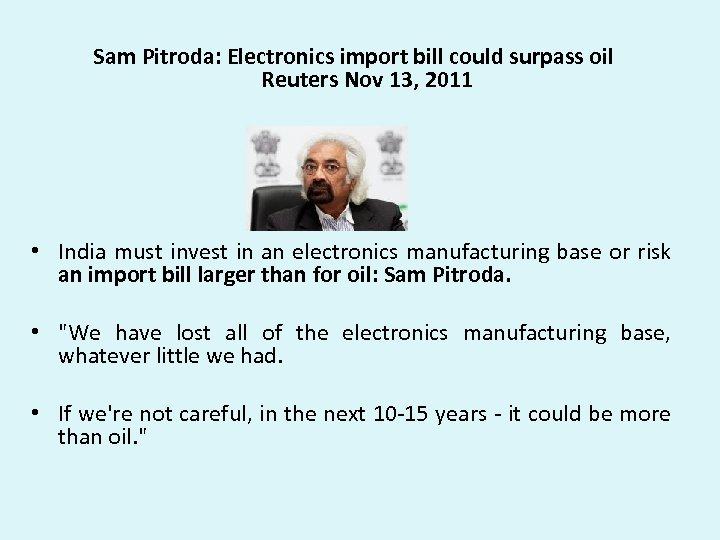 Sam Pitroda: Electronics import bill could surpass oil Reuters Nov 13, 2011 • India
