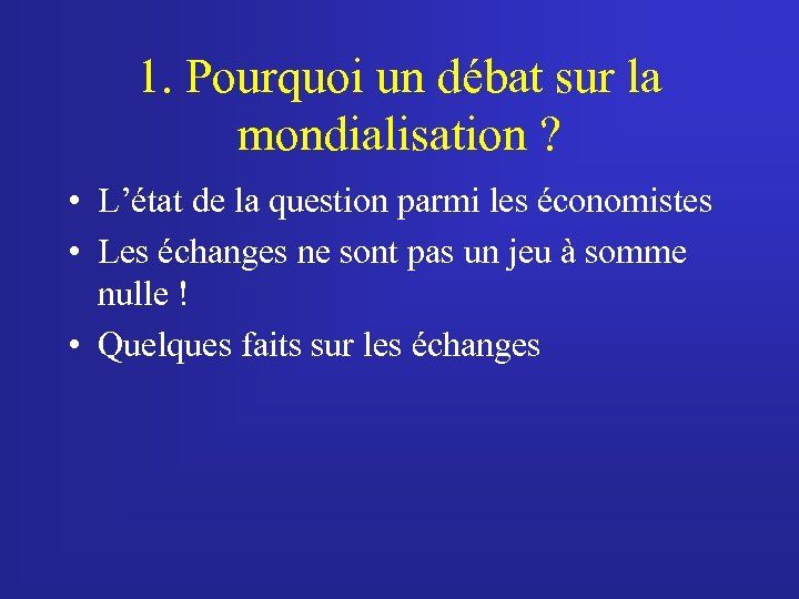1. Pourquoi un débat sur la mondialisation ? • L'état de la question parmi