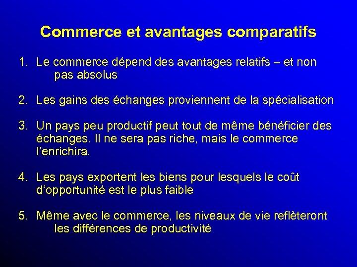 Commerce et avantages comparatifs 1. Le commerce dépend des avantages relatifs – et non