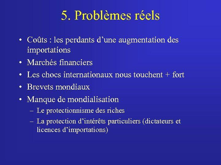 5. Problèmes réels • Coûts : les perdants d'une augmentation des importations • Marchés