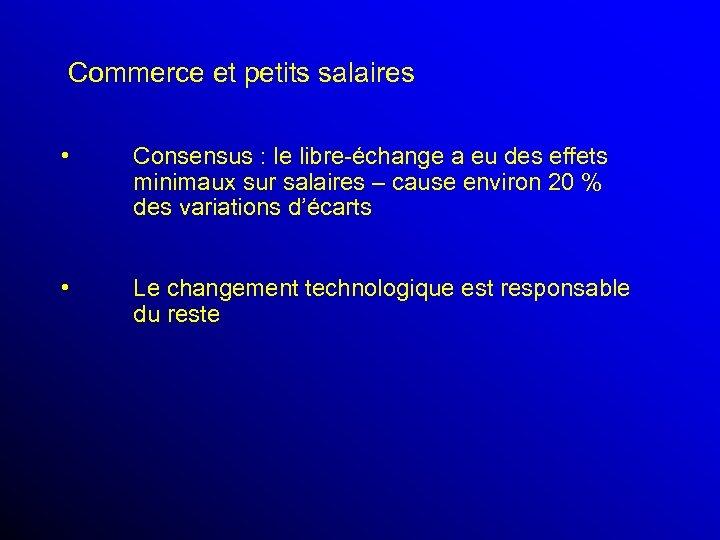 Commerce et petits salaires • Consensus : le libre-échange a eu des effets minimaux