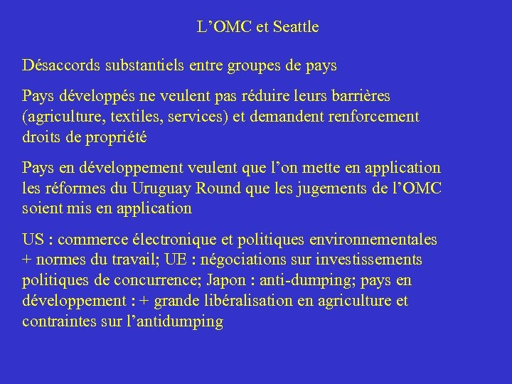 L'OMC et Seattle Désaccords substantiels entre groupes de pays Pays développés ne veulent pas