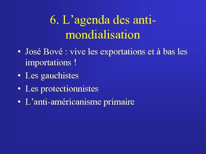 6. L'agenda des antimondialisation • José Bové : vive les exportations et à bas