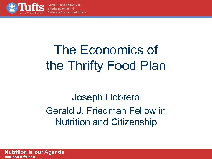 The Economics of the Thrifty Food Plan Joseph Llobrera Gerald J. Friedman Fellow in