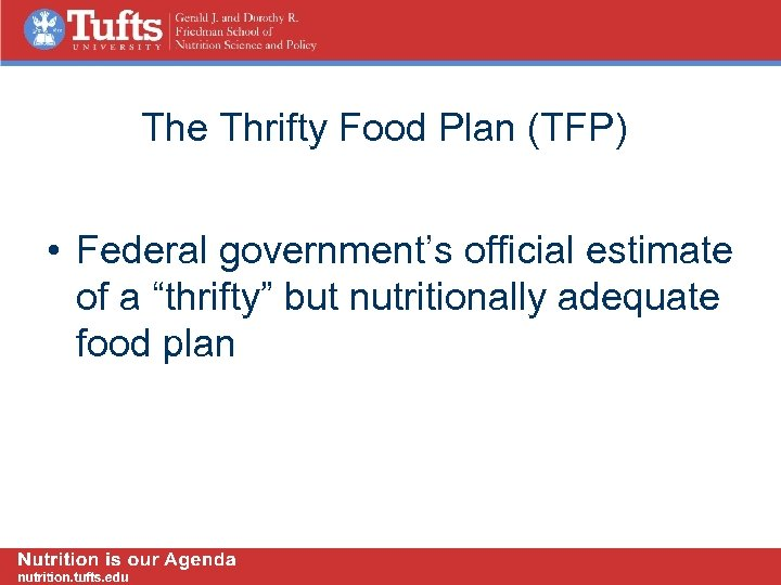 "The Thrifty Food Plan (TFP) • Federal government's official estimate of a ""thrifty"" but"