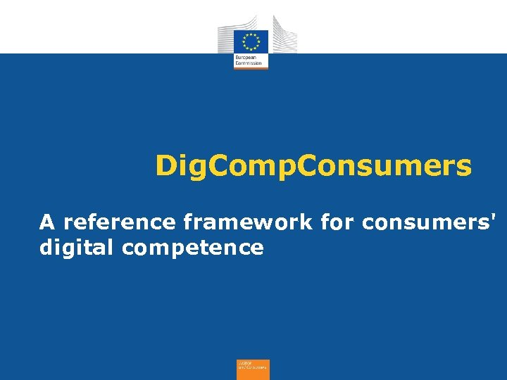Dig. Comp. Consumers A reference framework for consumers' digital competence