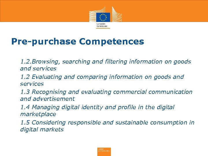 Pre-purchase Competences • 1. 2. Browsing, searching and filtering information on goods and services