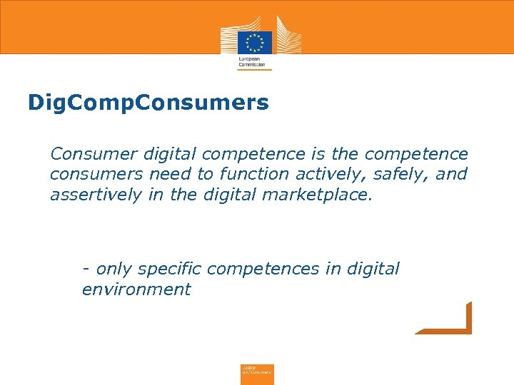 Dig. Comp. Consumers • Consumer digital competence is the competence consumers need to function
