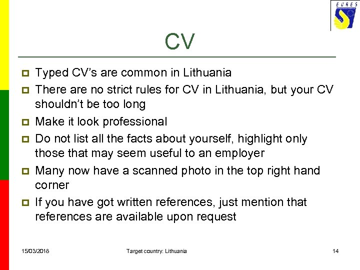 CV p p p Typed CV's are common in Lithuania There are no strict
