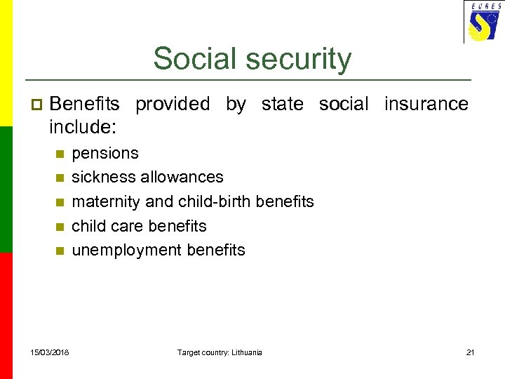 Social security p Benefits provided by state social insurance include: n n n 15/03/2018