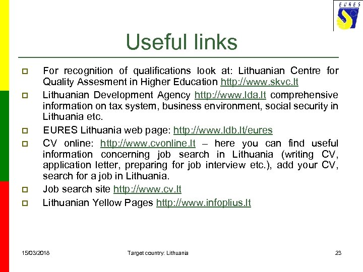 Useful links p p p For recognition of qualifications look at: Lithuanian Centre for