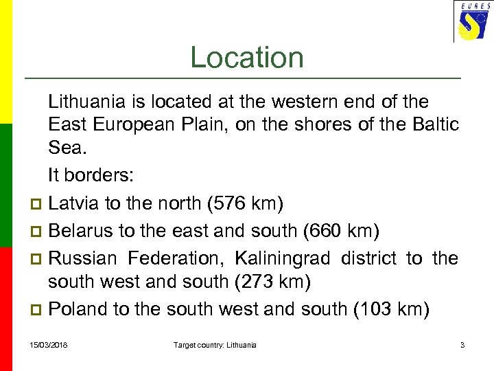 Location Lithuania is located at the western end of the East European Plain, on