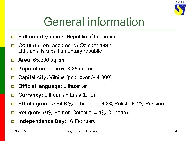 General information p Full country name: Republic of Lithuania p Constitution: adopted 25 October