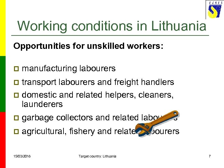 Working conditions in Lithuania Opportunities for unskilled workers: p manufacturing labourers transport labourers and