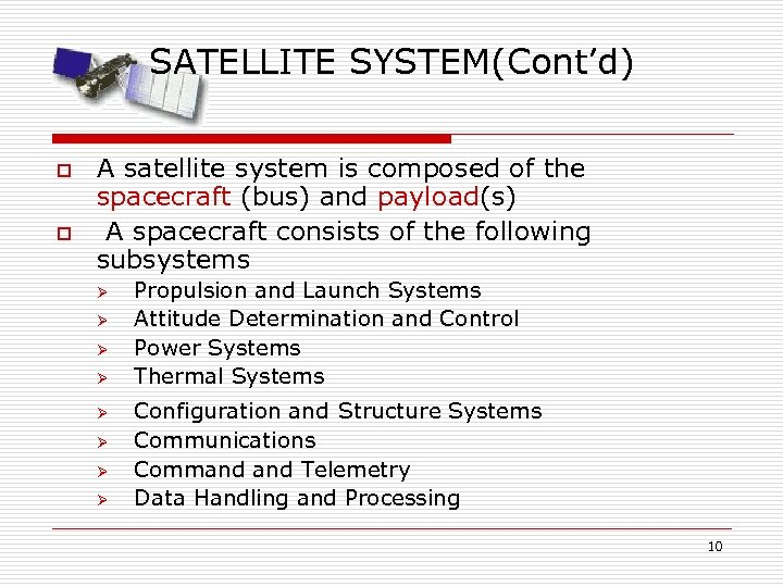 SATELLITE SYSTEM(Cont'd) o o A satellite system is composed of the spacecraft (bus) and