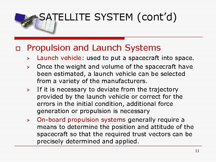 SATELLITE SYSTEM (cont'd) o Propulsion and Launch Systems Ø Ø Launch vehicle: used to