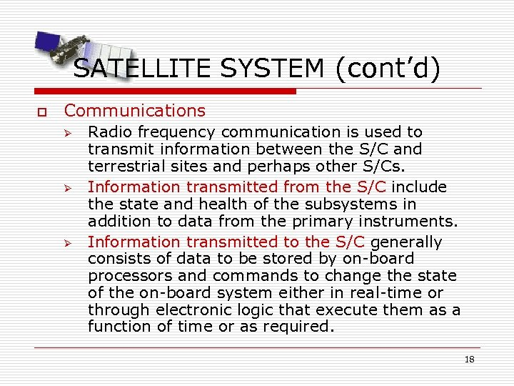 SATELLITE SYSTEM (cont'd) o Communications Ø Ø Ø Radio frequency communication is used to