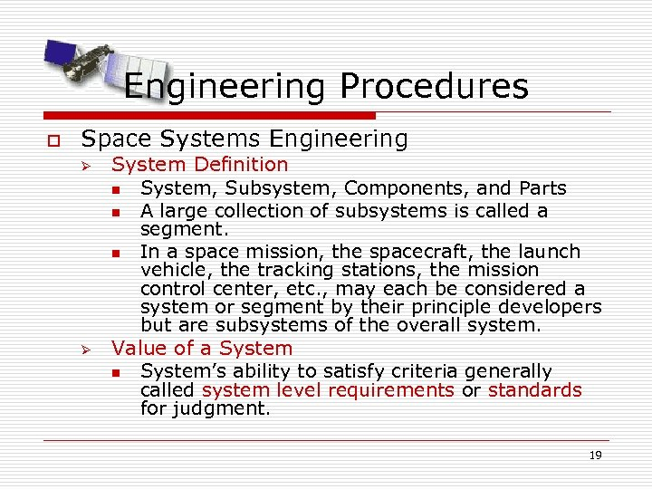Engineering Procedures o Space Systems Engineering Ø Ø System Definition n System, Subsystem, Components,
