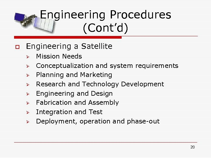 Engineering Procedures (Cont'd) o Engineering a Satellite Ø Ø Ø Ø Mission Needs Conceptualization