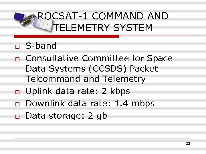 ROCSAT-1 COMMAND TELEMETRY SYSTEM o o o S-band Consultative Committee for Space Data Systems