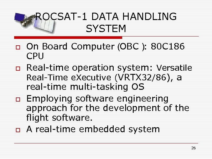 ROCSAT-1 DATA HANDLING SYSTEM o o On Board Computer( OBC) 80 C 186 :